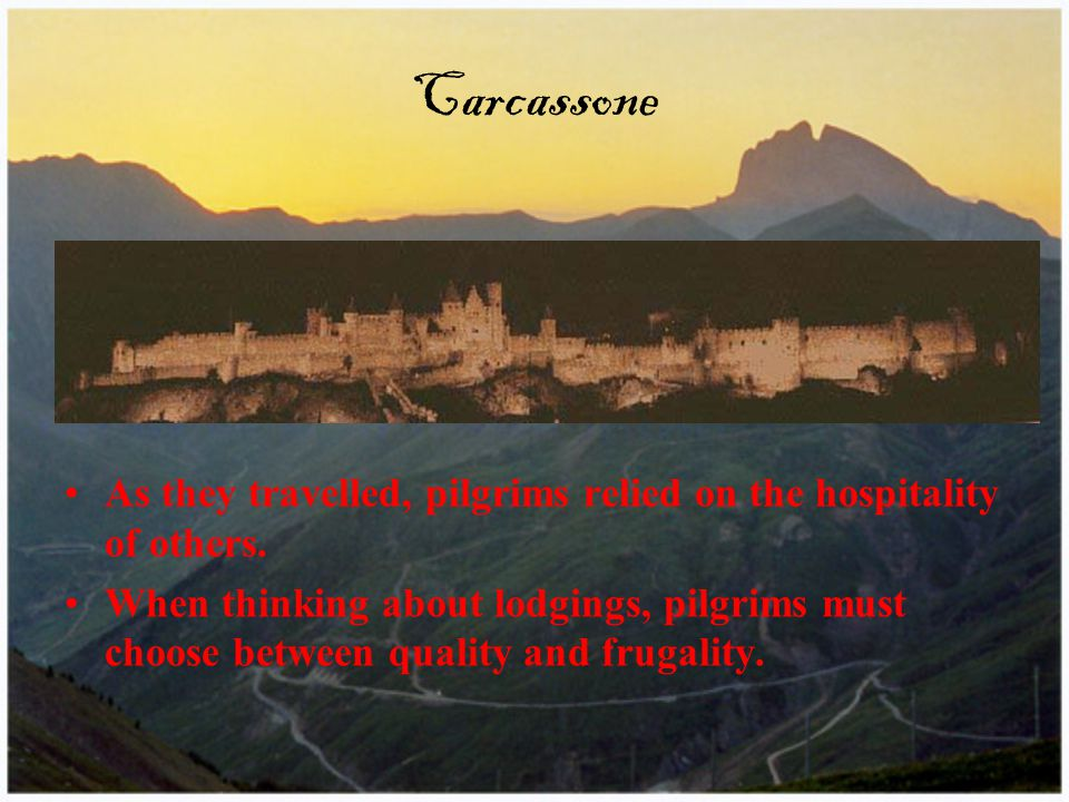 Carcassone As they travelled, pilgrims relied on the hospitality of others.