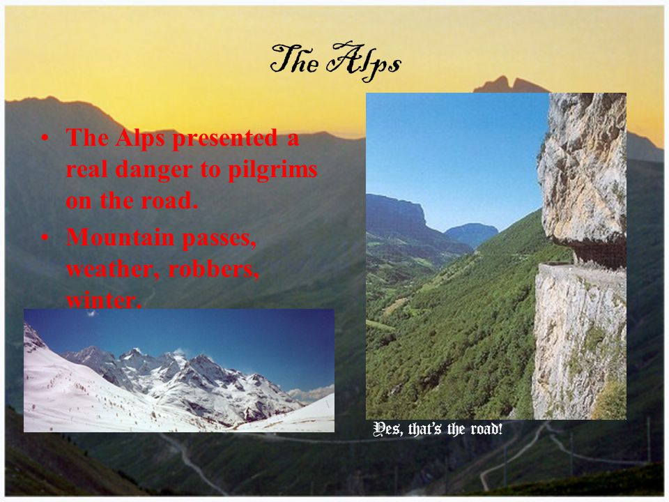 The Alps The Alps presented a real danger to pilgrims on the road.