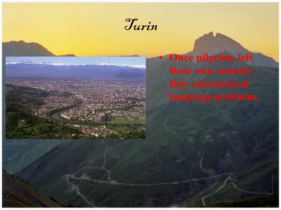 Turin Once pilgrims left their own country they encountered language problems.