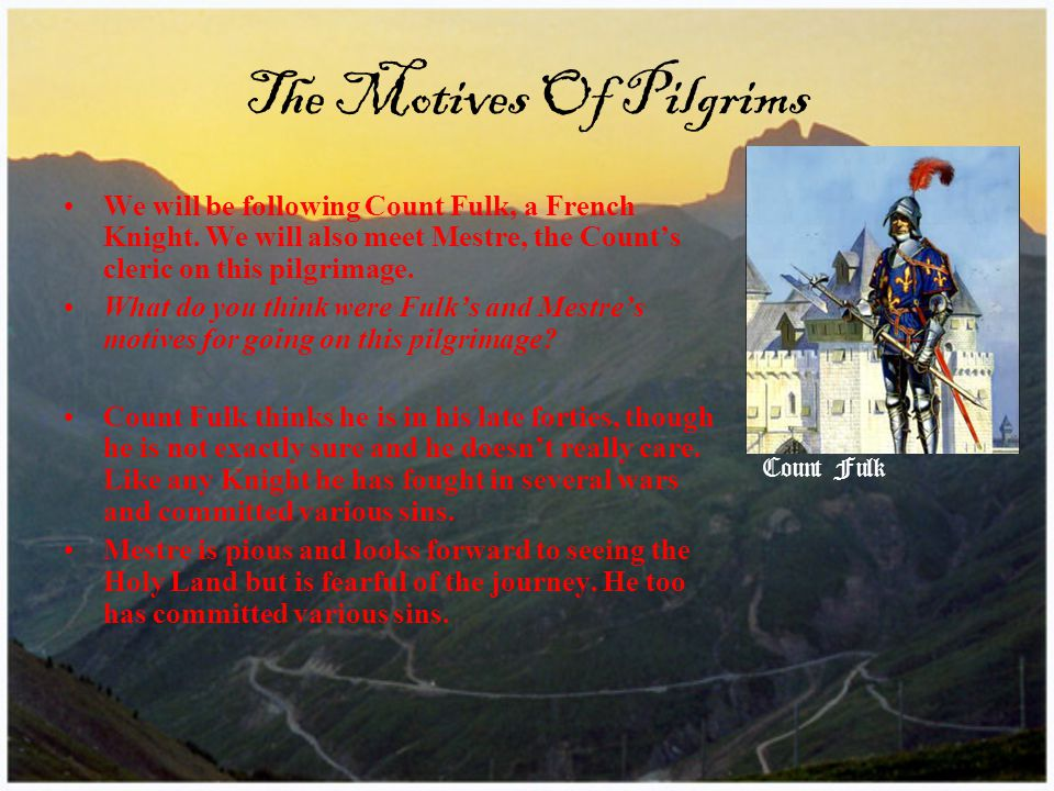 The Motives Of Pilgrims We will be following Count Fulk, a French Knight.