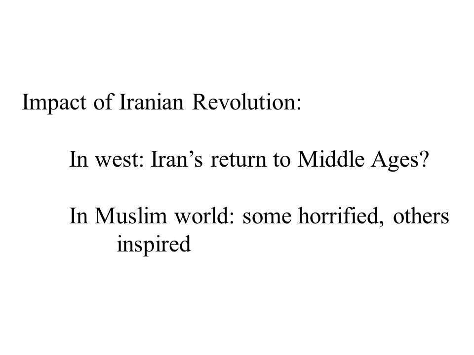 Impact of Iranian Revolution: In west: Iran's return to Middle Ages.