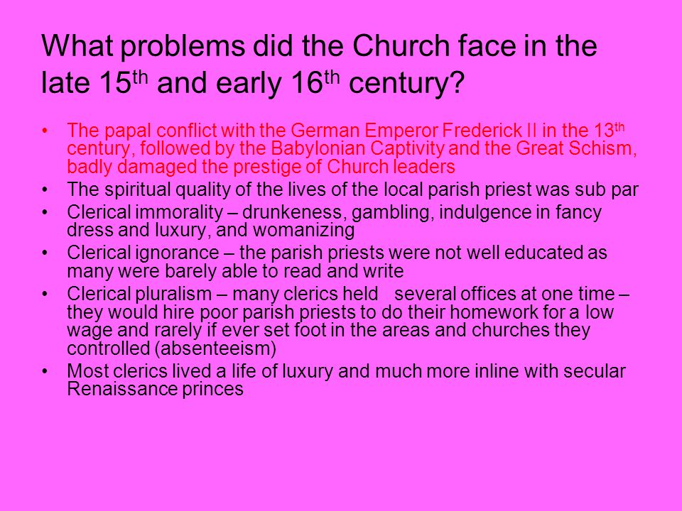 What problems did the Church face in the late 15 th and early 16 th century? The papal conflict with the German Emperor Frederick II in the 13 th cent