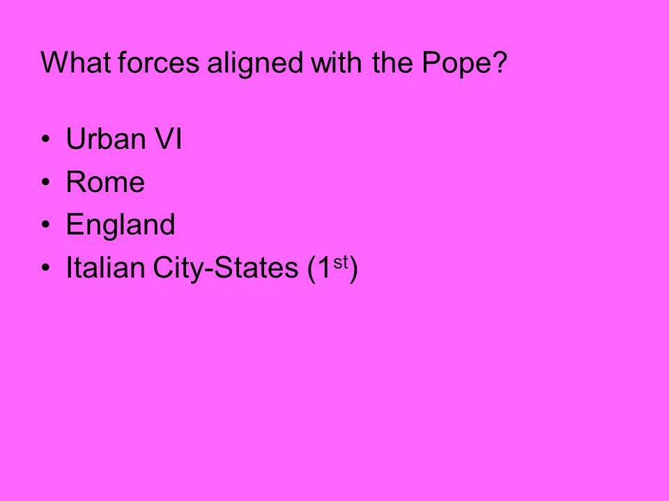What forces aligned with the Pope? Urban VI Rome England Italian City-States (1 st )