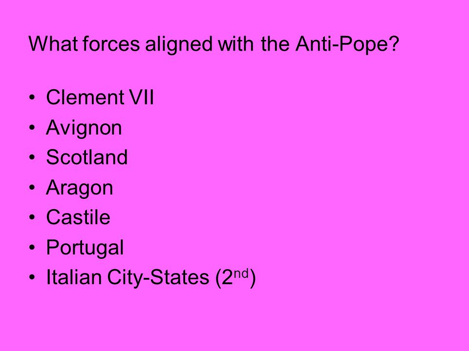What forces aligned with the Anti-Pope? Clement VII Avignon Scotland Aragon Castile Portugal Italian City-States (2 nd )