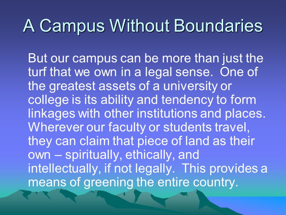 A Campus Without Boundaries But our campus can be more than just the turf that we own in a legal sense.