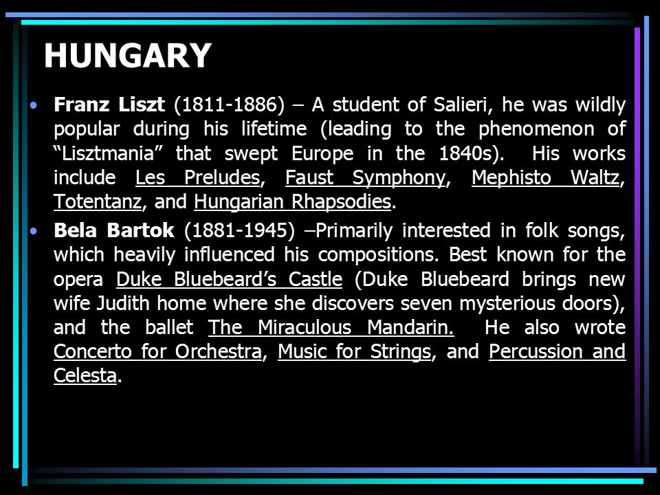HUNGARY Franz Liszt (1811-1886) – A student of Salieri, he was wildly popular during his lifetime (leading to the phenomenon of Lisztmania that swept Europe in the 1840s).