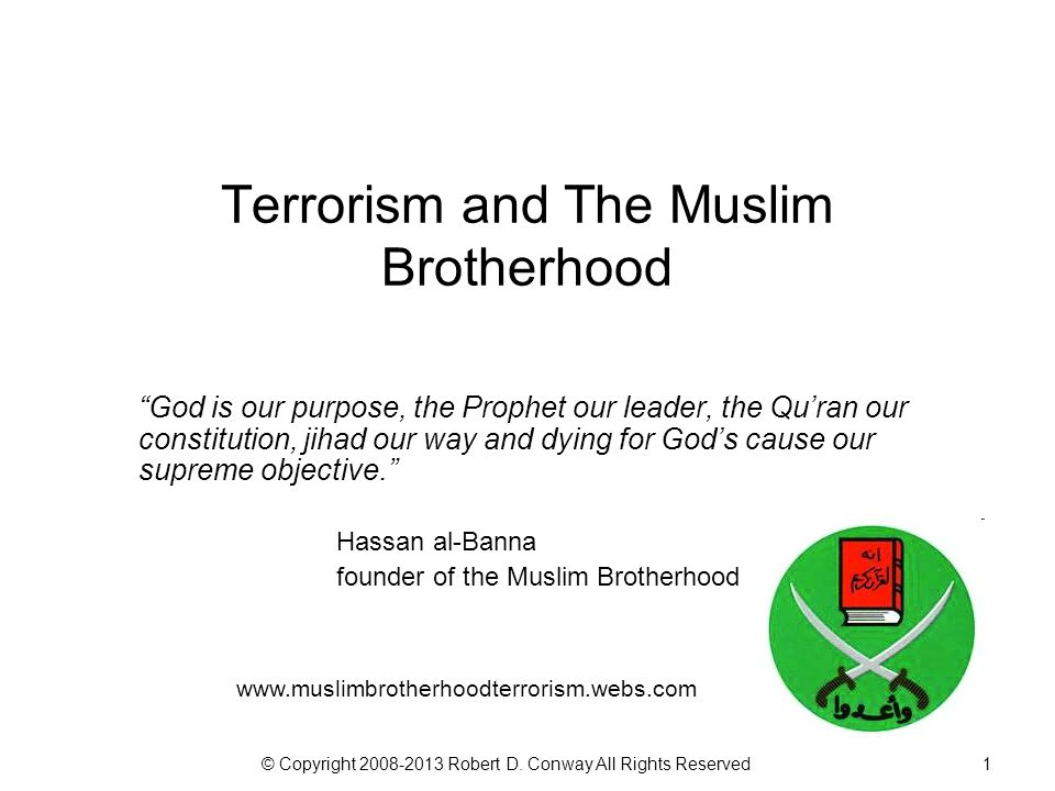 """© Copyright 2008-2013 Robert D. Conway All Rights Reserved1 Terrorism and The Muslim Brotherhood """"God is our purpose, the Prophet our leader, the Qu'r"""