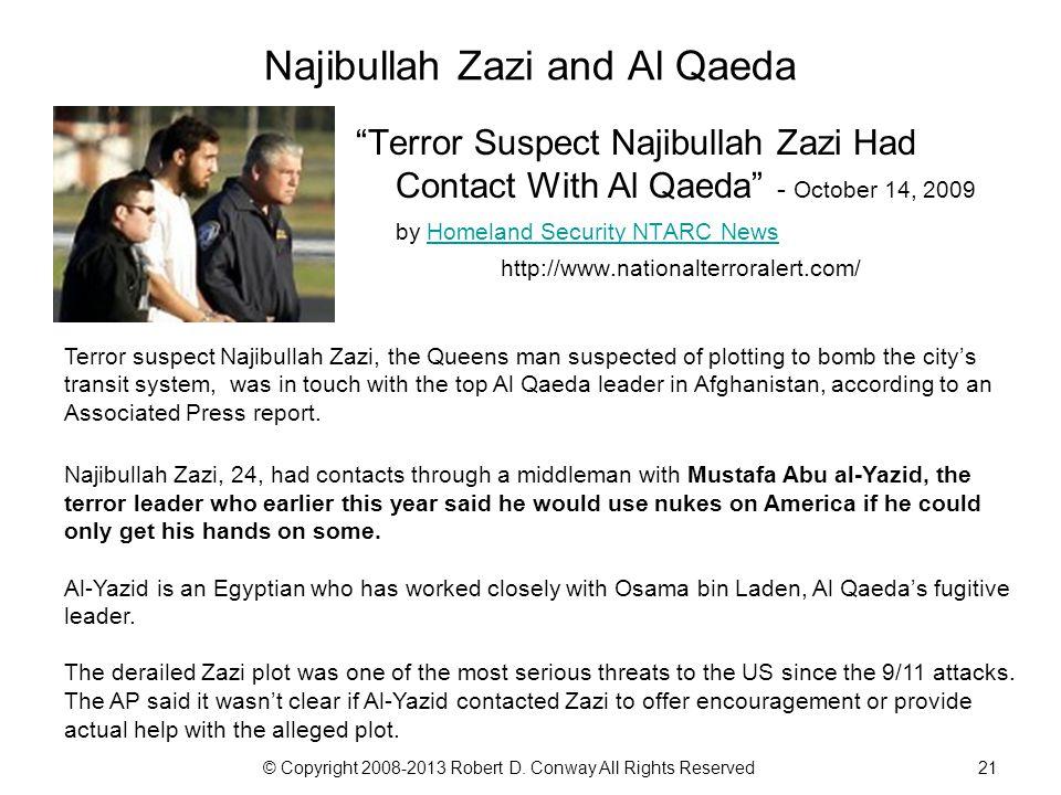 "© Copyright 2008-2013 Robert D. Conway All Rights Reserved21 Najibullah Zazi and Al Qaeda ""Terror Suspect Najibullah Zazi Had Contact With Al Qaeda"" -"