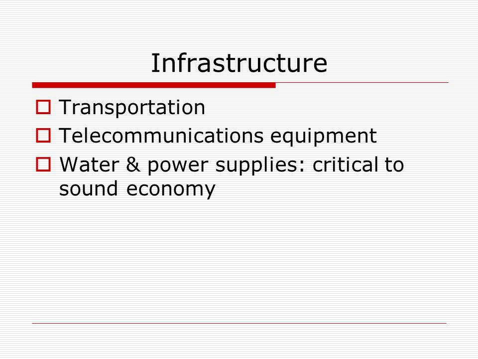 Infrastructure  Transportation  Telecommunications equipment  Water & power supplies: critical to sound economy
