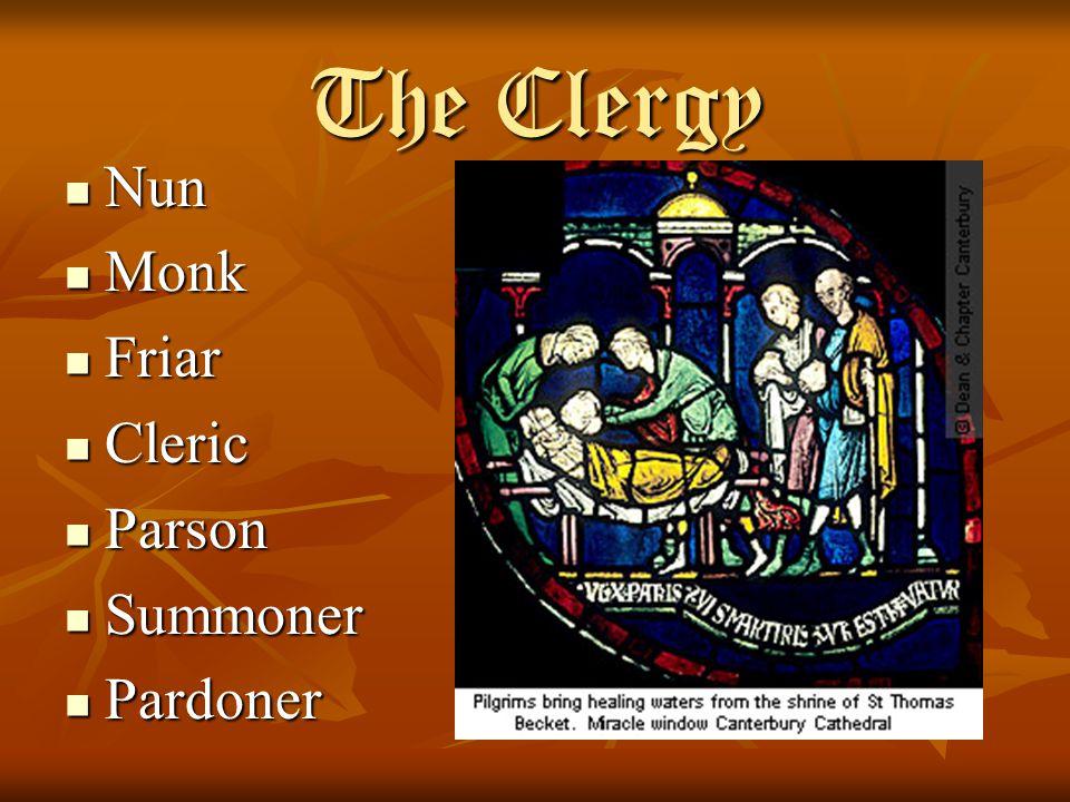 The Clergy Nun Nun Monk Monk Friar Friar Cleric Cleric Parson Parson Summoner Summoner Pardoner Pardoner