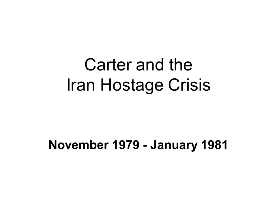Carter and the Iran Hostage Crisis November 1979 - January 1981