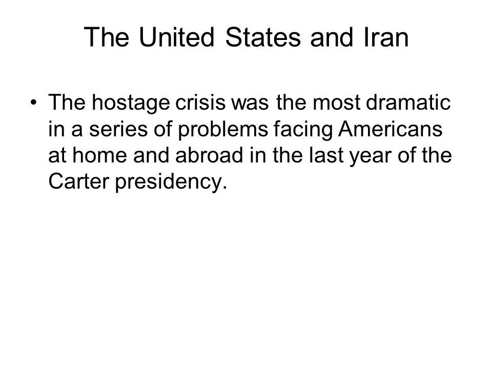 The United States and Iran The hostage crisis was the most dramatic in a series of problems facing Americans at home and abroad in the last year of the Carter presidency.