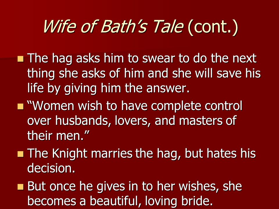 Wife of Bath's Tale (cont.) The hag asks him to swear to do the next thing she asks of him and she will save his life by giving him the answer. The ha