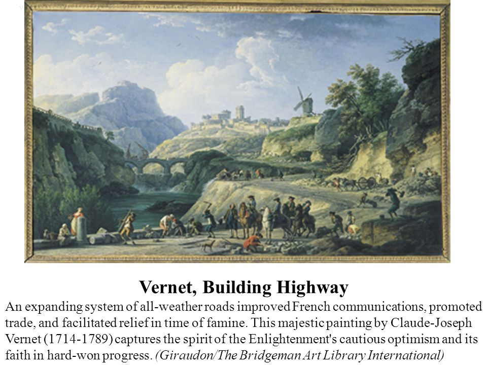 Vernet, Building Highway An expanding system of all-weather roads improved French communications, promoted trade, and facilitated relief in time of fa