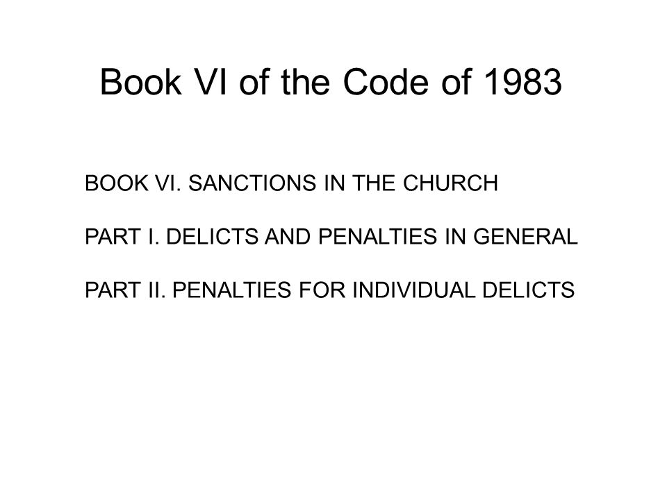 Book VI of the Code of 1983 BOOK VI.SANCTIONS IN THE CHURCH PART I.