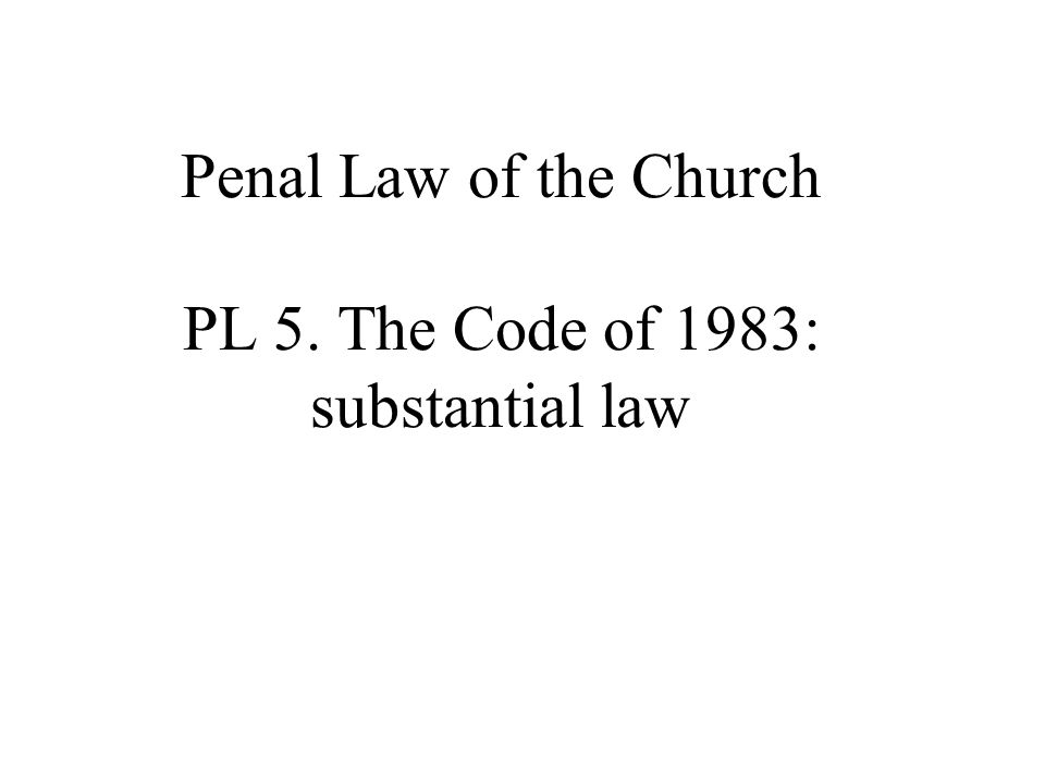 Penal Law of the Church PL 5. The Code of 1983: substantial law