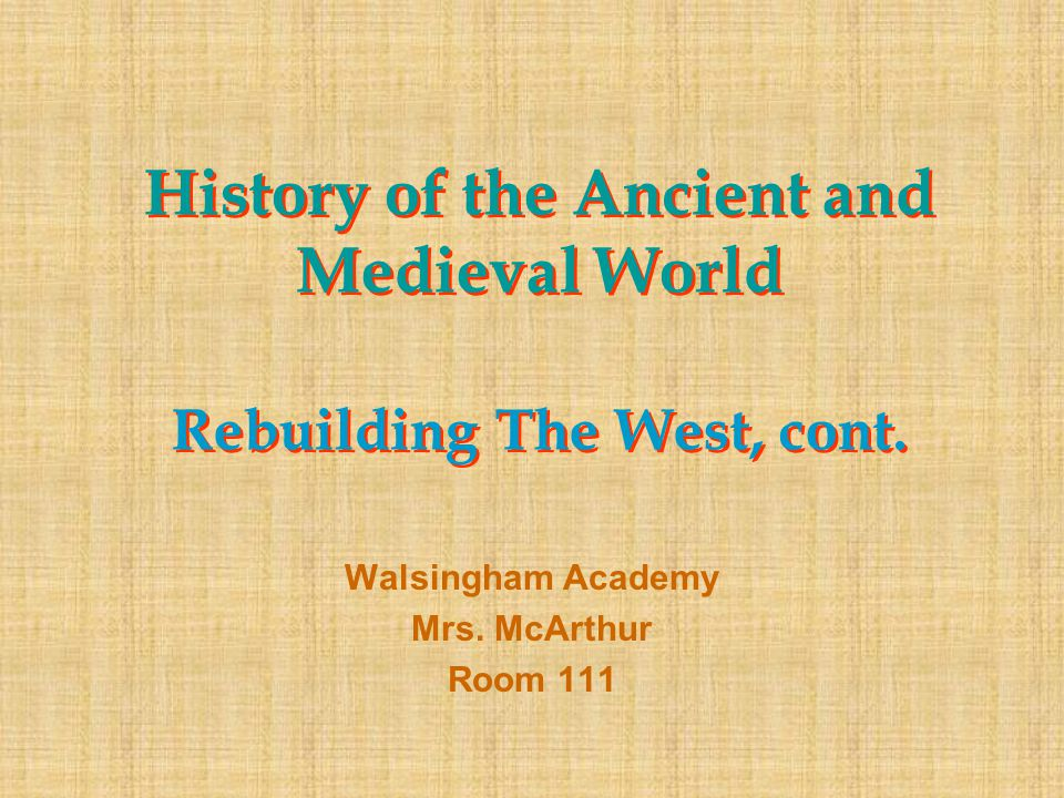 History of the Ancient and Medieval World Rebuilding The West, cont.