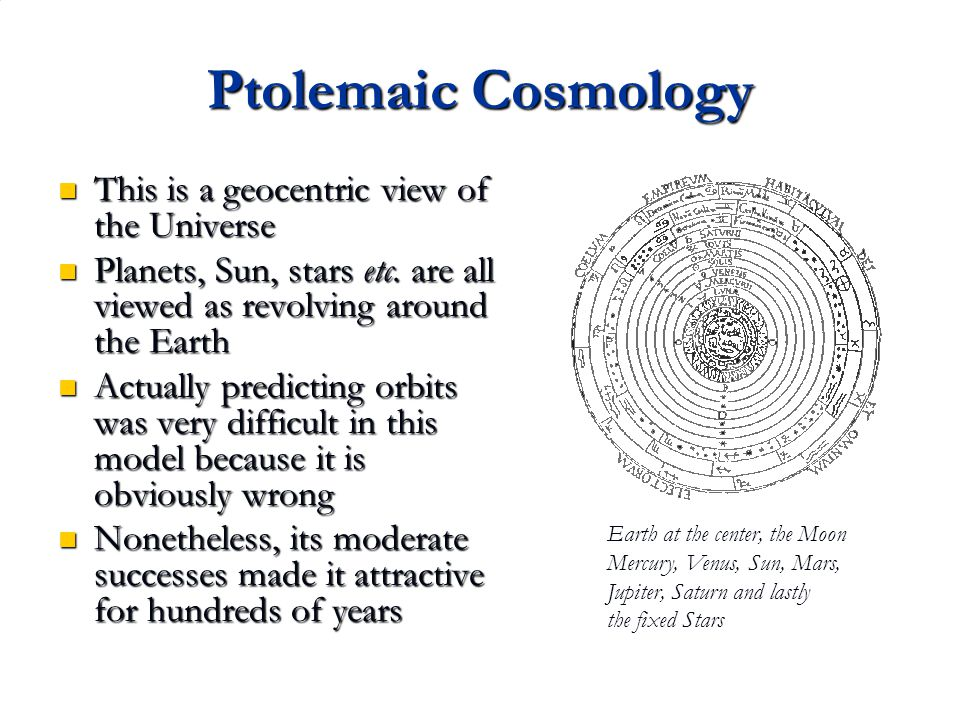 Ptolemaic Cosmology This is a geocentric view of the Universe This is a geocentric view of the Universe Planets, Sun, stars etc.