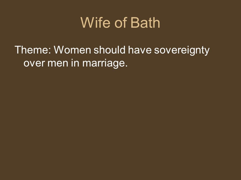Wife of Bath Theme: Women should have sovereignty over men in marriage.