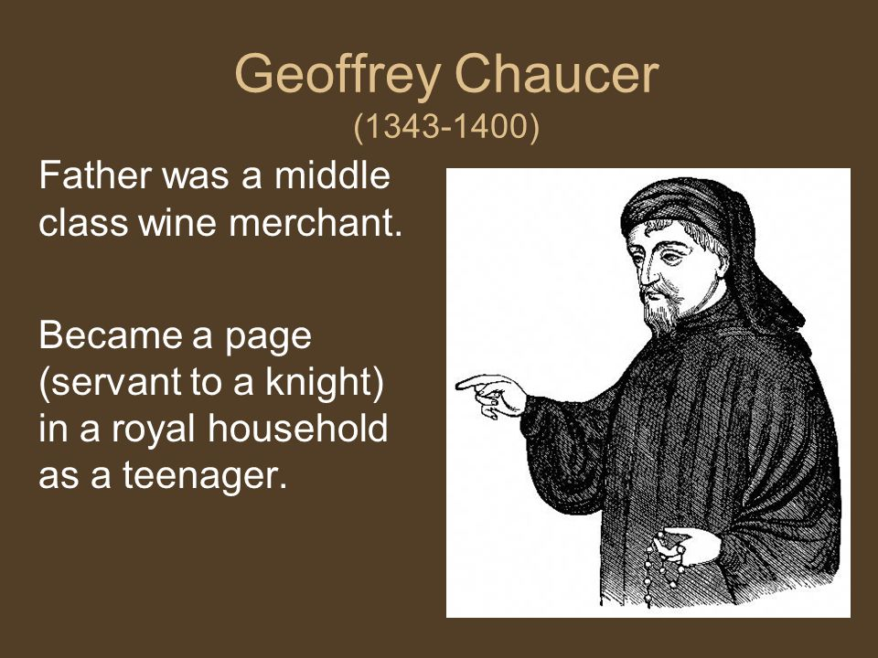 Geoffrey Chaucer (1343-1400) Father was a middle class wine merchant.