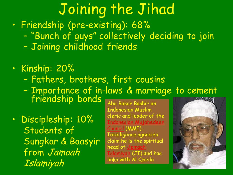 """17 Joining the Jihad Friendship (pre-existing): 68% –""""Bunch of guys"""" collectively deciding to join –Joining childhood friends Kinship: 20% –Fathers, b"""