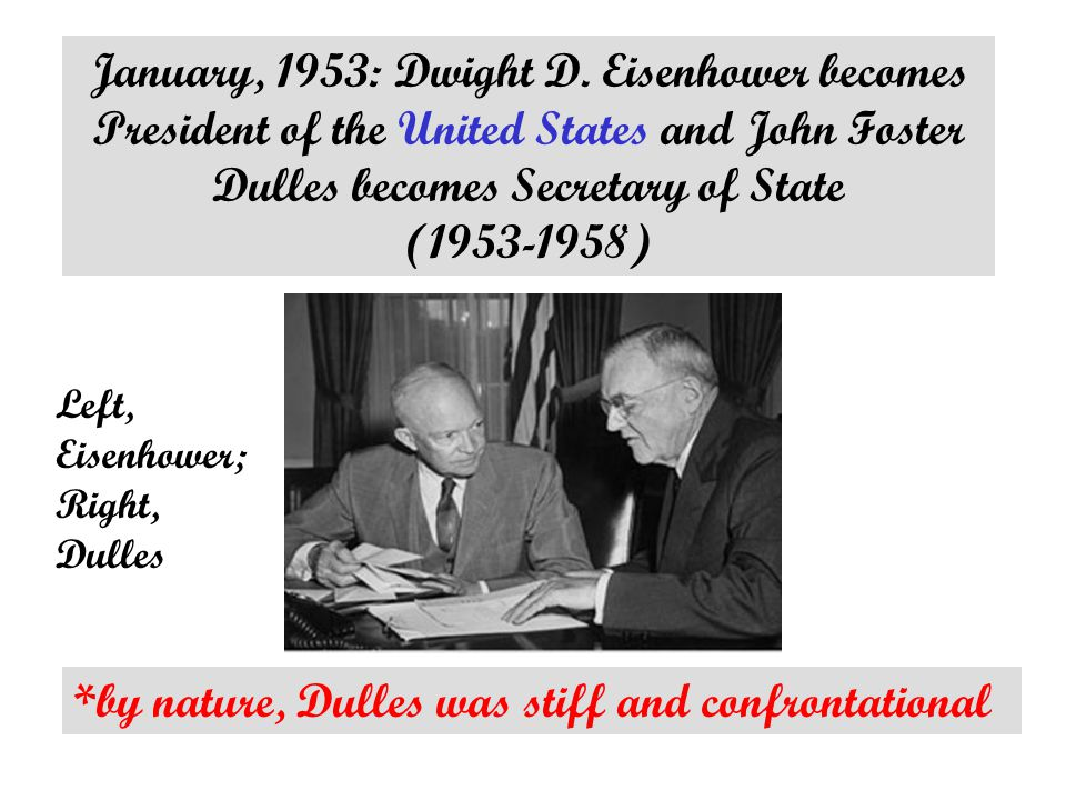 *in 1952, Dulles made speeches accusing (then president) Truman of weakness in the face of Communist advances (i.e.