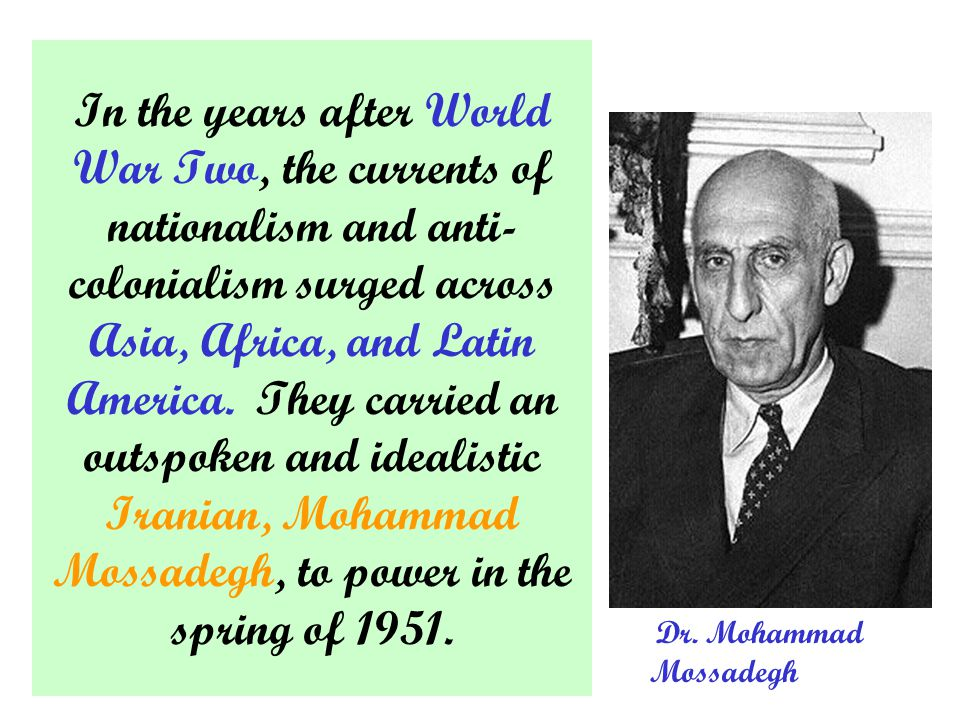 Prime Minister Mossadegh embodied the cause that had become the country ' s obsession.