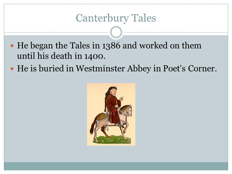 Canterbury Tales He began the Tales in 1386 and worked on them until his death in 1400.