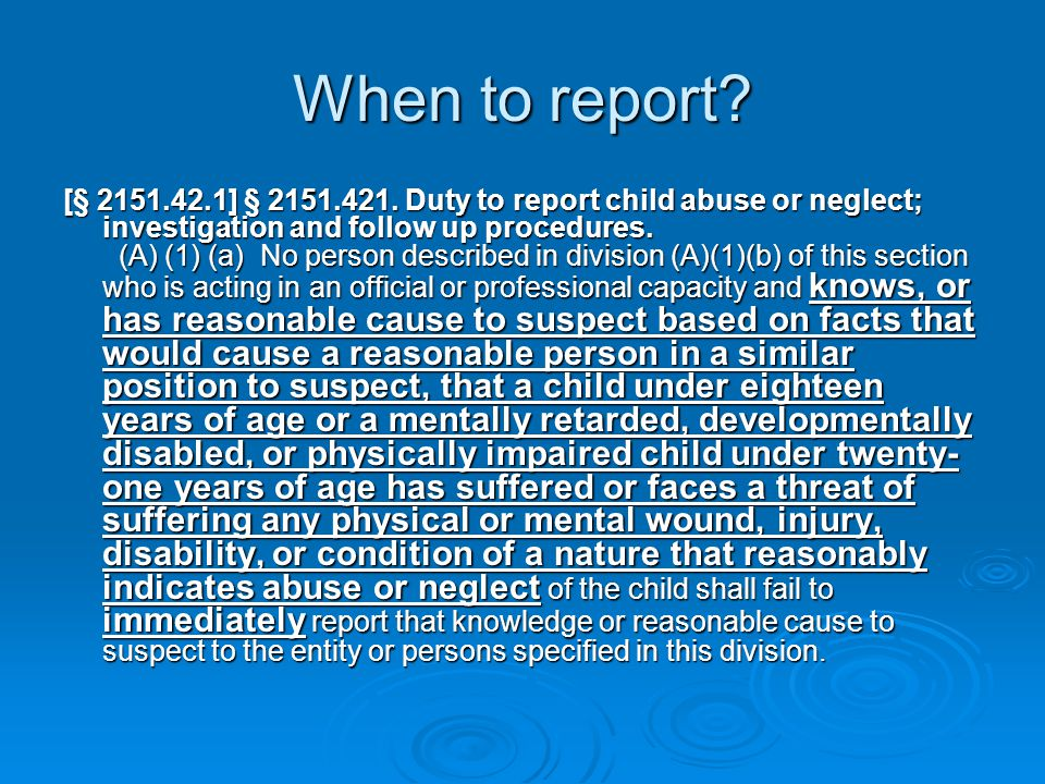 When to report. [§ 2151.42.1] § 2151.421.
