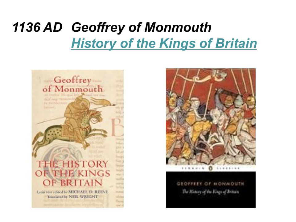 1136 AD Geoffrey of Monmouth publishes the famous Historia Regum Britanniae (History of the Kings of Britain), in Latin.