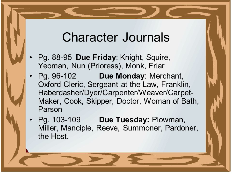 Character Journals Pg. 88-95 Due Friday: Knight, Squire, Yeoman, Nun (Prioress), Monk, Friar Pg.