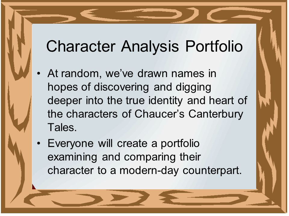 Character Analysis Portfolio At random, we've drawn names in hopes of discovering and digging deeper into the true identity and heart of the characters of Chaucer's Canterbury Tales.