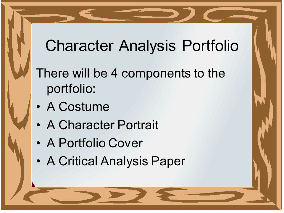 Character Analysis Portfolio There will be 4 components to the portfolio: A Costume A Character Portrait A Portfolio Cover A Critical Analysis Paper