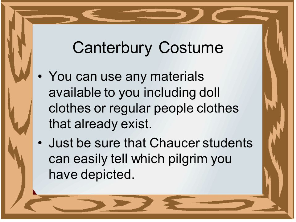 Canterbury Costume You can use any materials available to you including doll clothes or regular people clothes that already exist.