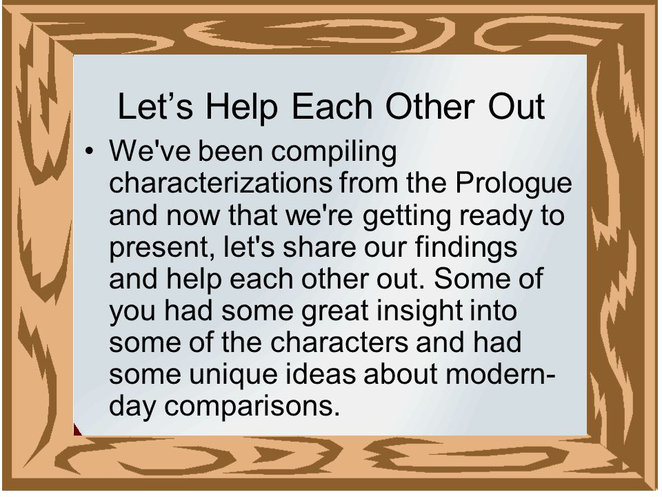 Let's Help Each Other Out We ve been compiling characterizations from the Prologue and now that we re getting ready to present, let s share our findings and help each other out.