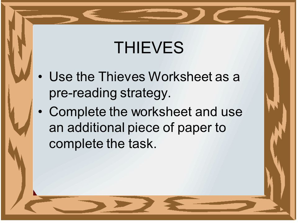 THIEVES Use the Thieves Worksheet as a pre-reading strategy.