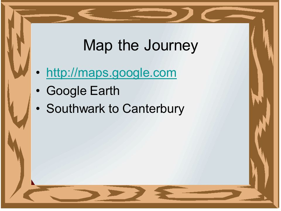 Map the Journey http://maps.google.com Google Earth Southwark to Canterbury