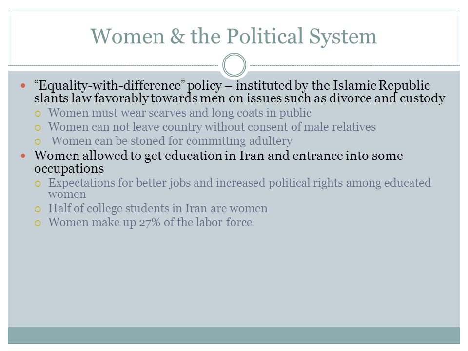 "Women & the Political System ""Equality-with-difference"" policy – instituted by the Islamic Republic slants law favorably towards men on issues such as"