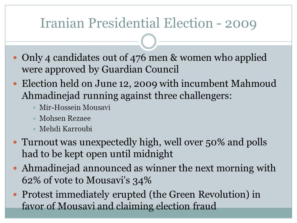 Iranian Presidential Election - 2009 Only 4 candidates out of 476 men & women who applied were approved by Guardian Council Election held on June 12,