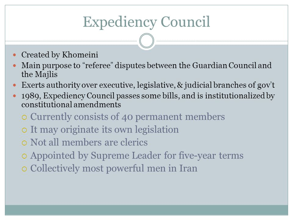 "Expediency Council Created by Khomeini Main purpose to ""referee"" disputes between the Guardian Council and the Majlis Exerts authority over executive,"