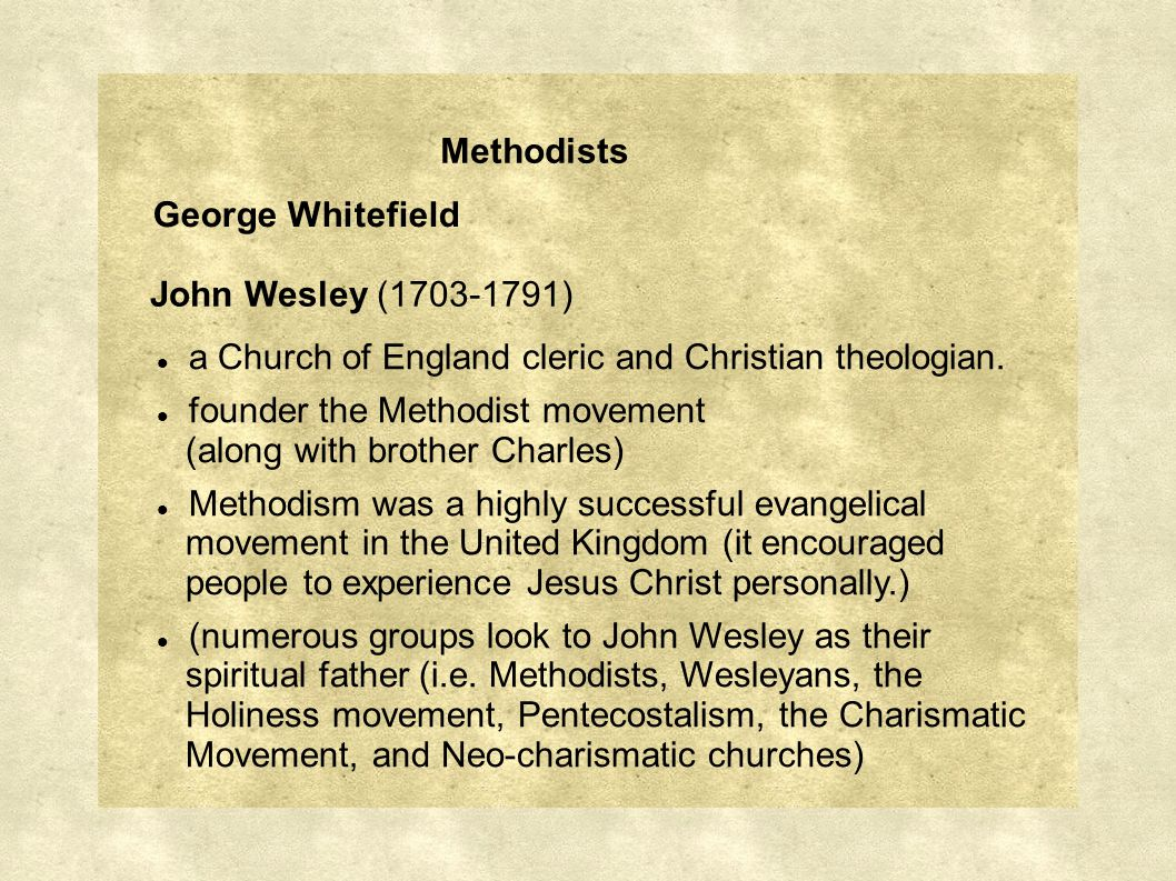 Methodists John Wesley (1703-1791) George Whitefield a Church of England cleric and Christian theologian.