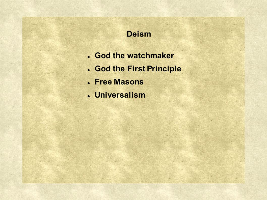 Deism God the watchmaker God the First Principle Free Masons Universalism