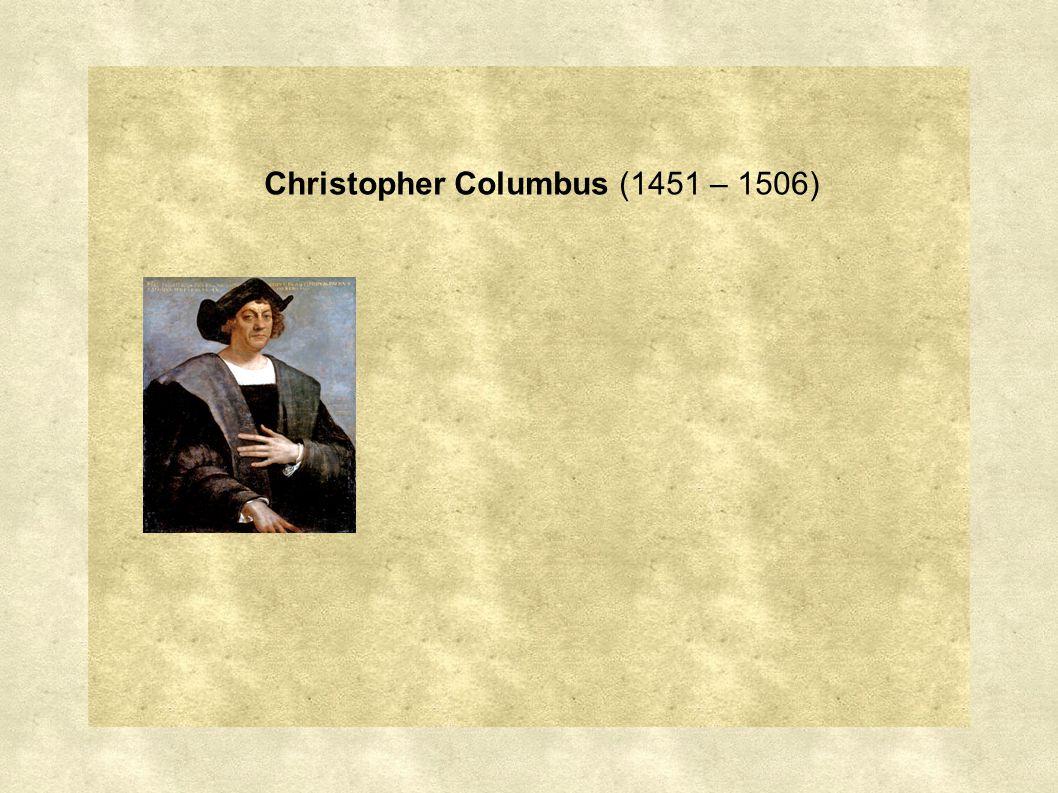 Christopher Columbus (1451 – 1506)