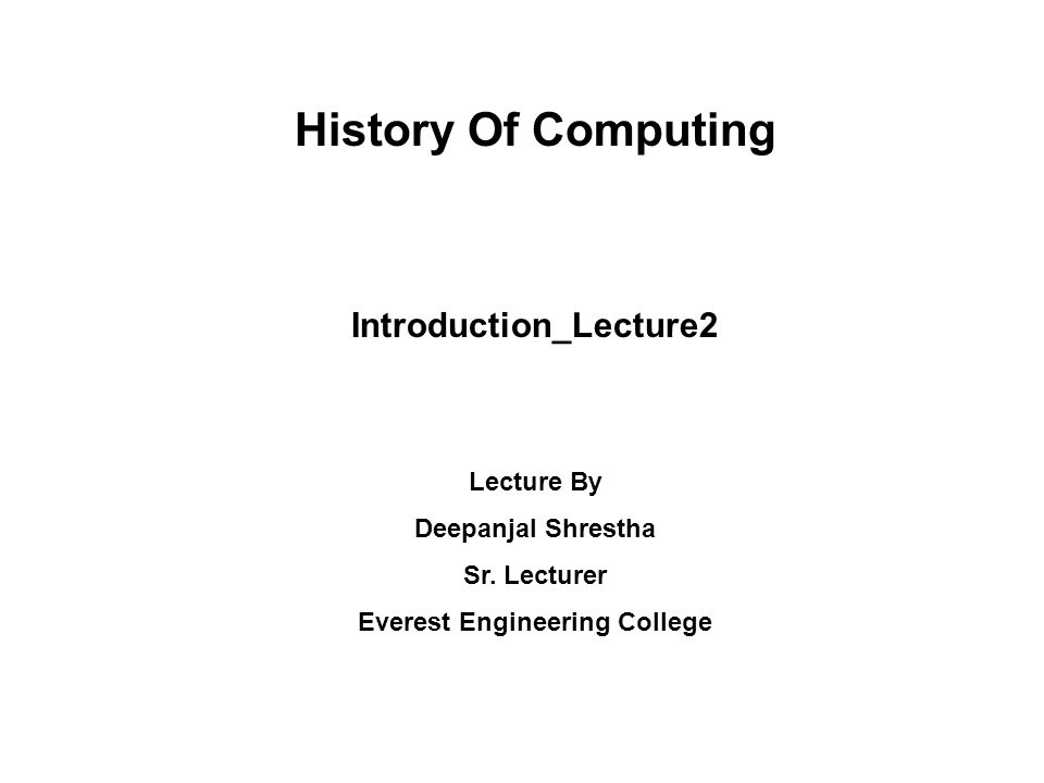 History Of Computing Introduction_Lecture2 Lecture By Deepanjal Shrestha Sr.