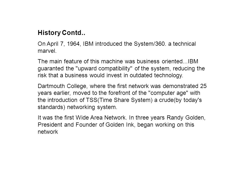 History Contd.. On April 7, 1964, IBM introduced the System/360.