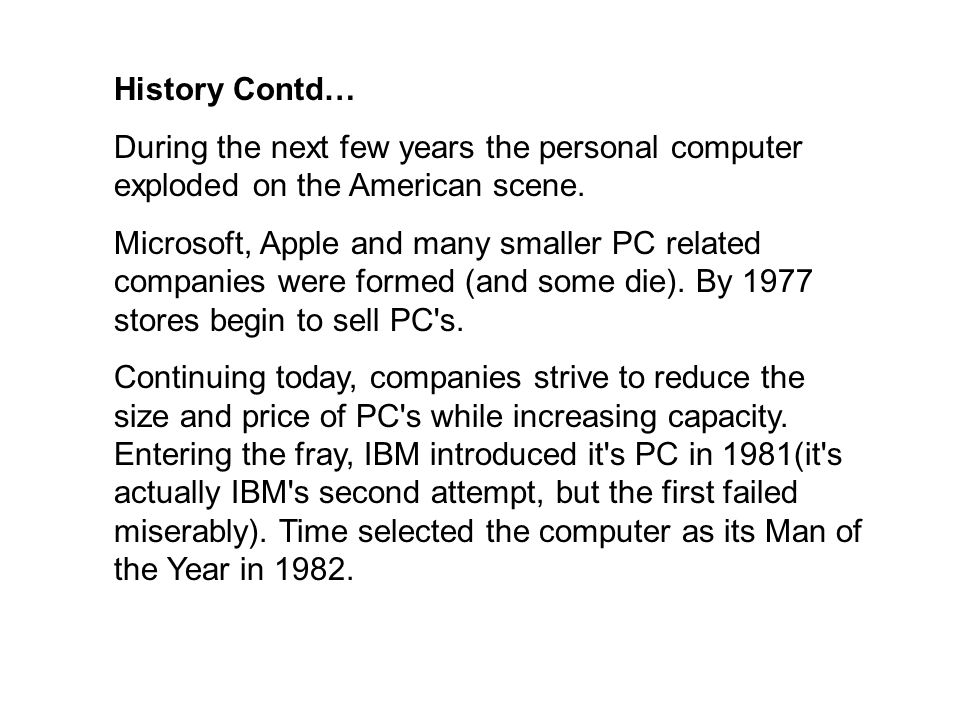 History Contd… During the next few years the personal computer exploded on the American scene.