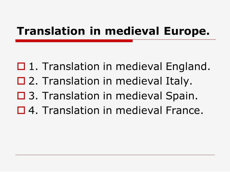 Translation in medieval Europe.  1. Translation in medieval England.  2. Translation in medieval Italy.  3. Translation in medieval Spain.  4. Tra