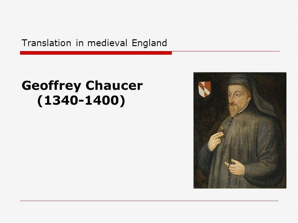 Translation in medieval England Geoffrey Chaucer (1340-1400)