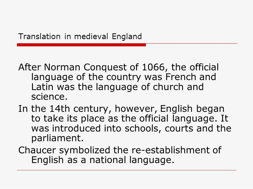 Translation in medieval England After Norman Conquest of 1066, the official language of the country was French and Latin was the language of church an