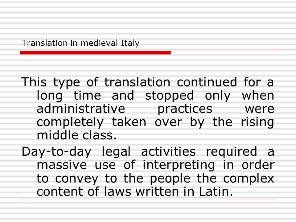 Translation in medieval Italy This type of translation continued for a long time and stopped only when administrative practices were completely taken